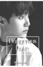 Dangerous Love || M.YG by blackyoongix