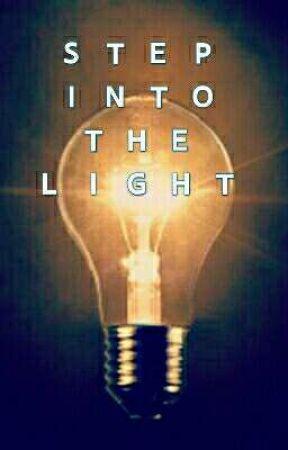 Step Into The Light Interesting Step Into The Light × ' Light ' Wattpad