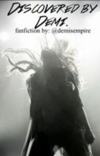 Discovered by Demi (Demi Lovato Fanfiction) by demisempire