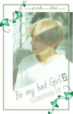 Be my Bad Girl 2 |Taehyung ff| by _pink_bts_