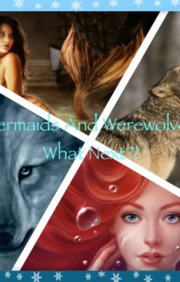 Mermaids And Werewolves, What Next?!