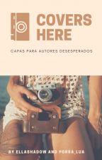 Covers Here -  Peça suas capas by EllaShadow