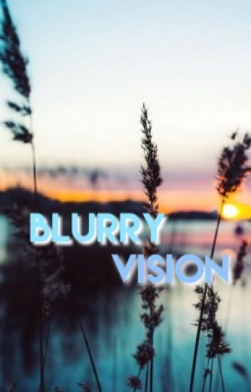 Blurry Vision [Transformers Fanficiton]