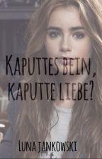 Kaputtes Bein, kaputte Liebe? by justanotherstorysite