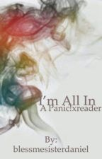 I'm All In. *•[A Panic! X reader]•* by blessmesisterdaniel