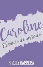Caroline: El inicio de un todo by ShellyBarrera