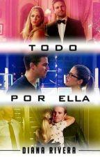 Todo Por Ella  by DianaRivera132
