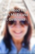 On a Road Trip with My Ex and His Girlfriend by arianacx