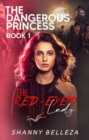 The Dangerous Princess: The Red-Eyed Lady by Shainnnggg