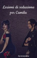 Lezioni di seduzione per Camila by mrsmraxiai