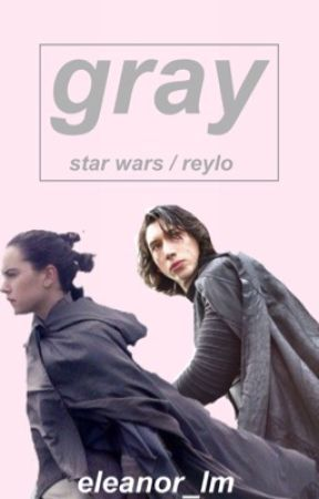 Gray ✣ Reylo by eleanor_lm