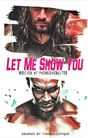 Let Me Show You (WWE fanfic) by Prohesivebutter