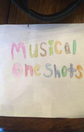 {Musical One Shots}  by FandomDork828