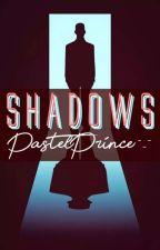 Shadows  by PastelPrince-_-