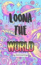 Loona The World by loonaxverse