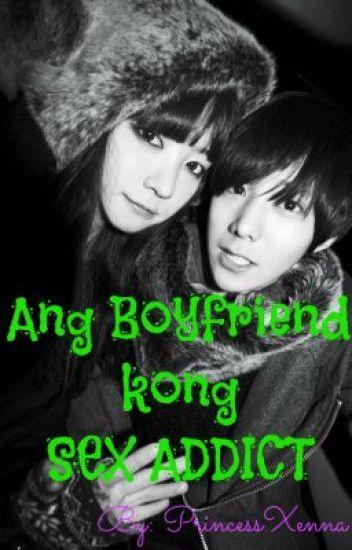Ang Boyfriend ko'ng SEX Addict <3