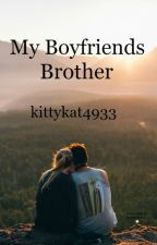 My Boyfriends Brother by kittykat4933