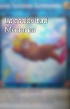La esclavitud Moderna by JoseReyes282