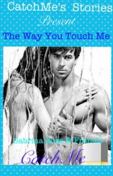 The Way You Touch Me  (COMPLETE)