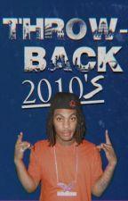 THROWBACK 2010's by thvggishrvggish