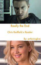 Really the end? (Resident Evil Reader Insert/ Chris Redfield x reader) by artlovingbre