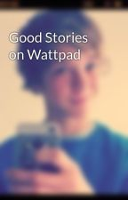 Good Stories on Wattpad by your_atrouble_maker