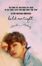 Hold Me Tight ||BTS Taehyung X Reader Fanfiction||  by Marsh__Melody