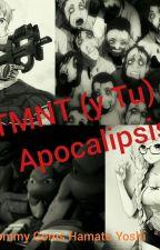 TMNT (y TU) Apocalipsis (Proceso) by GommyGomita543