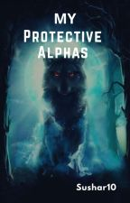 My Protective Alphas by Sushar10