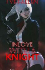 Ive Fallen Inlove With A Knight by bluewish_bomb
