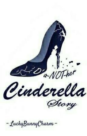 a-NOT-her Cinderella Story | on going | by LuckyBunnyCharm