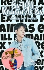 Ex Will Remain as Ex (On Going) by mozira