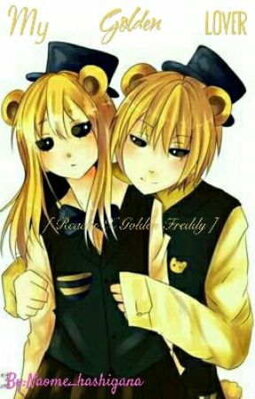 My Golden Lover [ Reader X Golden Freddy ] by Naome_hashigana
