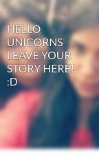 HELLO UNICORNS LEAVE YOUR STORY HERE! :D by NerdHerd
