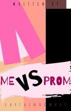 Me Vs Prom by captainofmars
