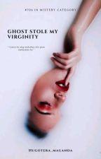 Ghost stole my Virginity by Hugotera_maganda