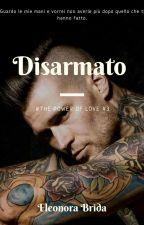 Disarmato( The power of love #3)(Al termine di Behind The Wall) by Eleonora-Brida