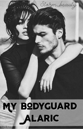 My Bodyguard - Alaric✔️(completed) by Storm_Beauty