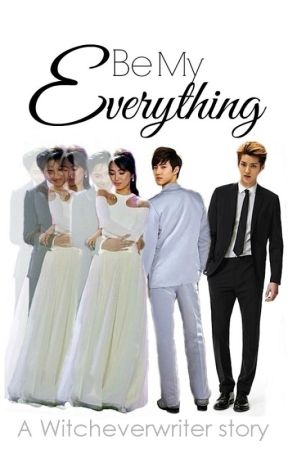 [BME 2] : BE MY EVERYTHING (Completed) by witcheverwriter