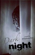 Dark night /in curs de editare/ by TheFlowerHope