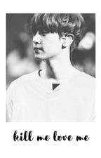 Kill Me Love Me by jin_chi0