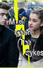 Must Ignore the Sykes by arianaloverforever