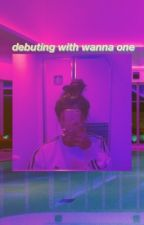 debuting with wanna one by squishykangdaniel