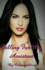 Falling for my assistant[Heavy Editing] by Calumcuddlesme