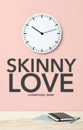 SKINNY LOVE by champxgne_mami