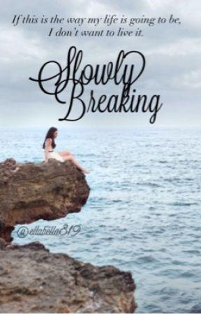 Slowly Breaking  by Ellabella819