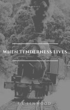 When Tenderness Lives by ELBenwood