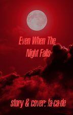 Even When The Night Falls by fa-ca-de