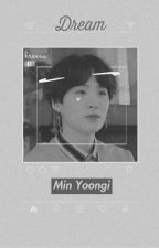 DREAM [IMAGINE: MIN YOONGI X YOU] by _minkuki
