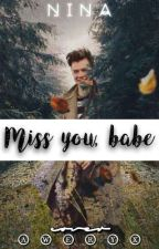 Miss you , Babe! (Harry Styles ff.) by ninad967